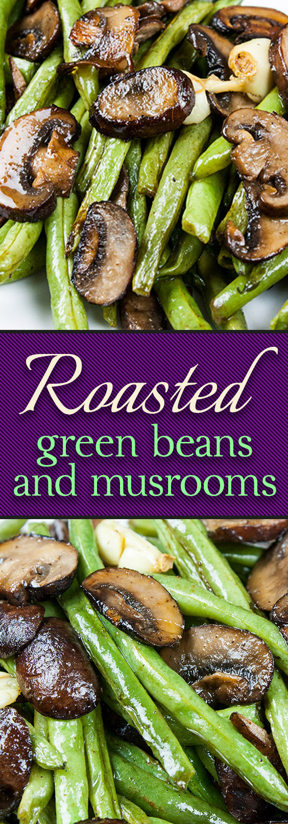 Roasted Green Beans and Mushrooms - Fresh green beans and crimini mushrooms tossed with garlic-infusedoil and roasted for a tasty twist.