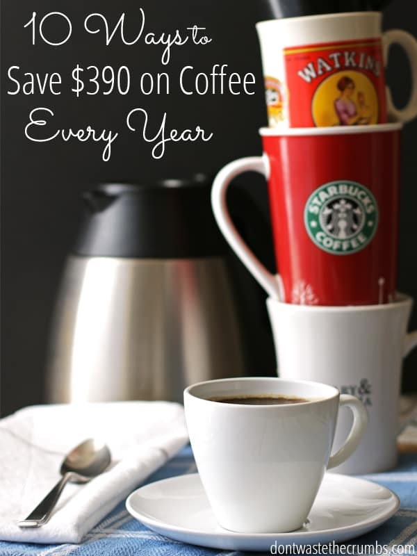 10 Ways To Save Money On Coffee Dont Waste The Crumbs