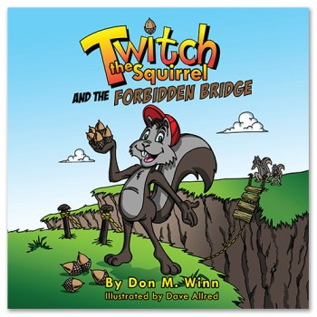 Award-winning picture books by Don M. Winn. Cover of Twitch the Squirrel and the Forbidden Bridge, showing Twitch on a bridge his parents have forbidden him to cross.