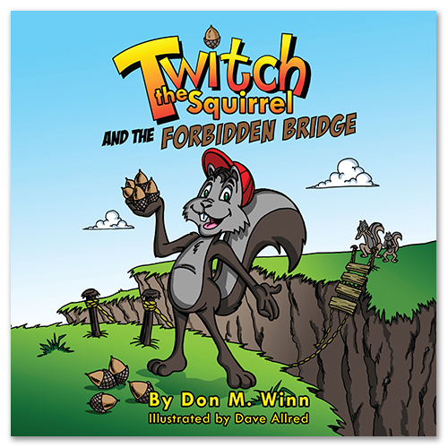 Cover of picture book Twitch the Squirrel and the Forbidden Bridge, by Don M. Winn, showing Twitch on a bridge his parents have forbidden him to cross.