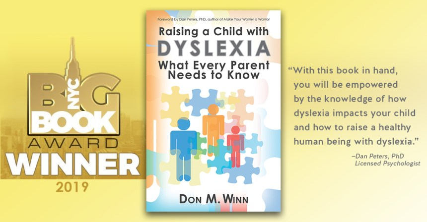 Cover of the book Raising a Child with Dyslexia: What Every Parent Needs to Know by Don M. Winn, winner of the 2019 NYC Big Book Award in the Parenting and Family category.