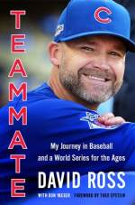 Teammate: My Journey in Baseball and a World Series for the Ages. By David Ross with Don Yaeger
