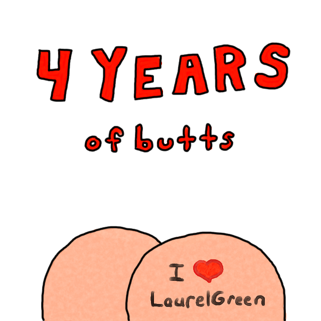 "a special anniversary drawing that read ""4 YEARS of butts"" with a picture of a butt with an ""I love Laurel Green"" tattoo"