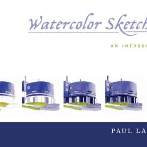 Watercolor Sketching: An Introduction by Paul Laseau
