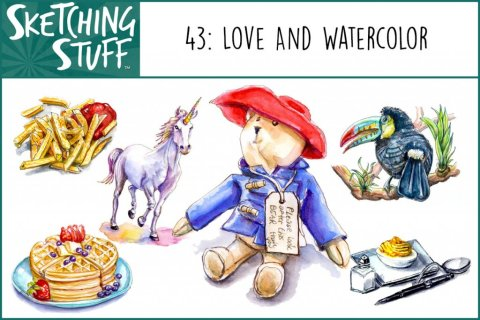 Sketching Stuff Podcast Episode 43 Love And Watercolor Album Art