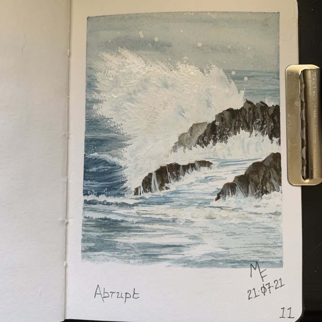 Next seven prompts done in my attempt to catch up – Day 11 Abrupt, Day 12 Ripple, Day 13 Aband
