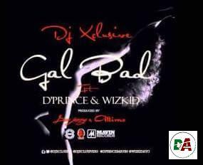 DJ Xclusive x D'Prince x Wizkid – Gal Bad Prod. By Don Jazzy Altims