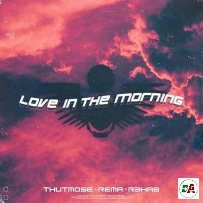 Thutmose-Rema-R3HAB-–-Love-In-The-Morning_(dopearena2.com)