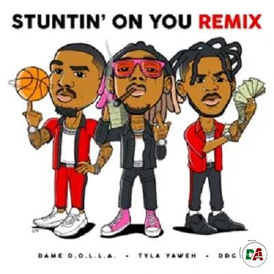 [DOWNLOAD MP3] Tyla Yaweh – Stuntin' On You (Remix) ft. DDG & Dame D.O.L.L