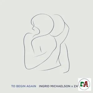 Ingrid Michaelson, ZAYN – To Begin Again