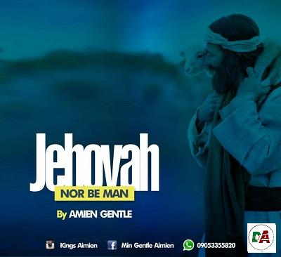 Aimien Gentle - Jehovah Nor Be Man