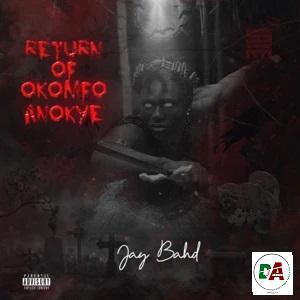 Jay Bahd – RETURN OF OKOMFO ANOKYE