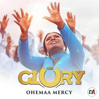 Ohemaa Mercy – His Glory