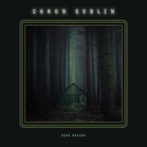 Chron Goblin - Here Before