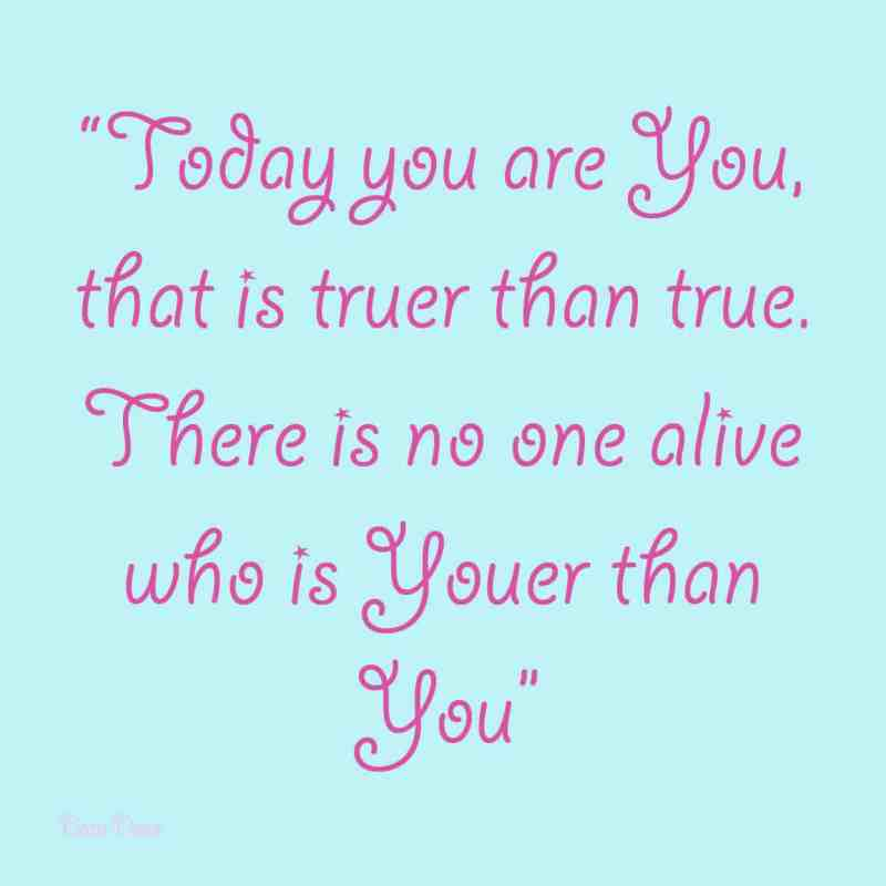 Dr Seuss quote there is no one alive youer than you