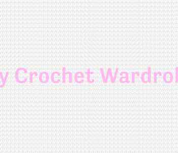 My Crochet Wardrobe