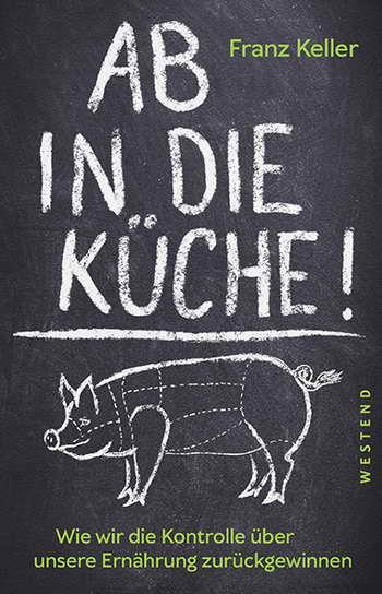 Franz Keller: Ab in die Küche!