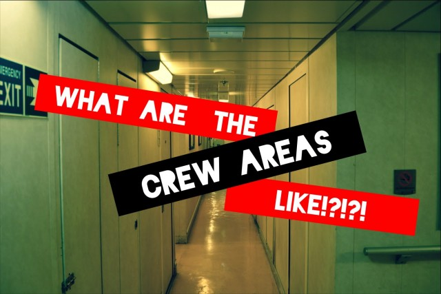 Below Decks – what is it like in the crew areas
