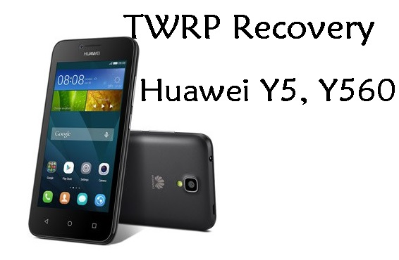 How To Install TWRP Recovery on Huawei Y5 (Y560-L01, L02