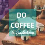 Ten of the best places to grab a coffee in Saskatoon.