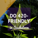 Ten of the best 420 things to do in Saskatoon.