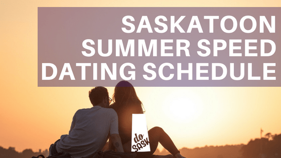 Speed dating in Saskatoon schedule 2018