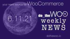 WooCommerce News June 11 2021