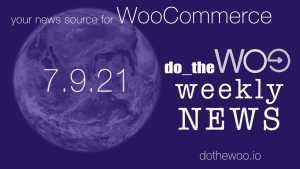 WooCommerce News Podcast April 9 2021