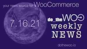WooCommerce News July 16 2021