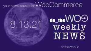 WooCommerce New August 13 2021