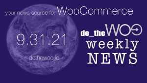 WooCommerce News Podcast October 31 2021