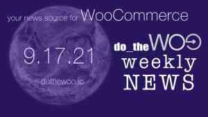 WooCommerce News September 17 2021