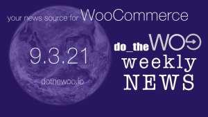 WooCommerce News September 3 2021
