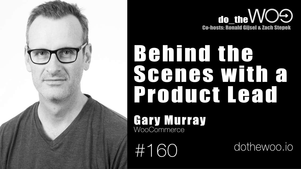 Do the Woo Podcast Guest Gary Murray WooCommerce Episode 160