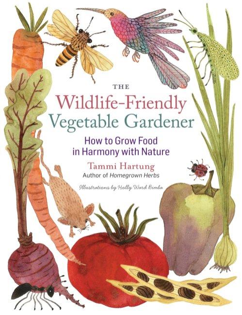 The Wildlife-Friendly Vegetable Gardener