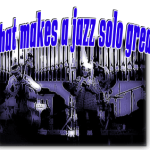 Bill Harrison on great jazz solos