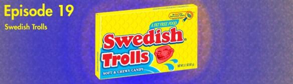 Episode 19: Swedish Trolls