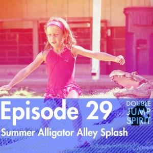Double Jump Spirit Episode 29: Summer Alligator Alley Splash