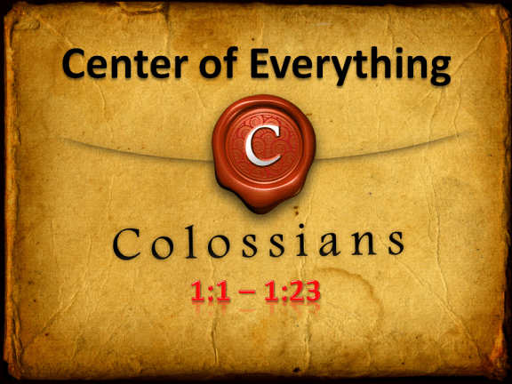 Center of Everything - Colossians 1.1-23
