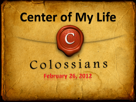 Center of My Life - Colossians 3.5-4.6