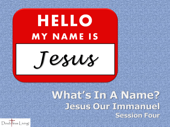 What's In A Name - Session Four - Jesus Our Immanuel