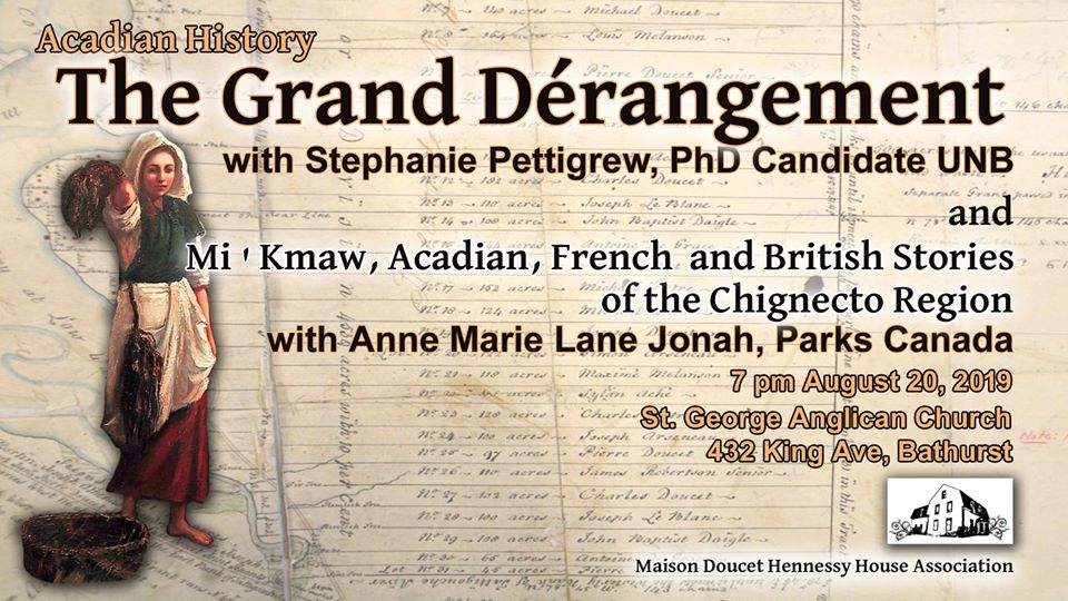 August 7, 2019 le 7  août 2019: Acadian History The Grand Dérangement with Stephanie Pettigrew (PhD candidate UNB) and Anne Marie Lane Jonah, Parks Canada.