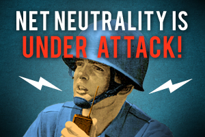 Net Neutrality is Under Attack.