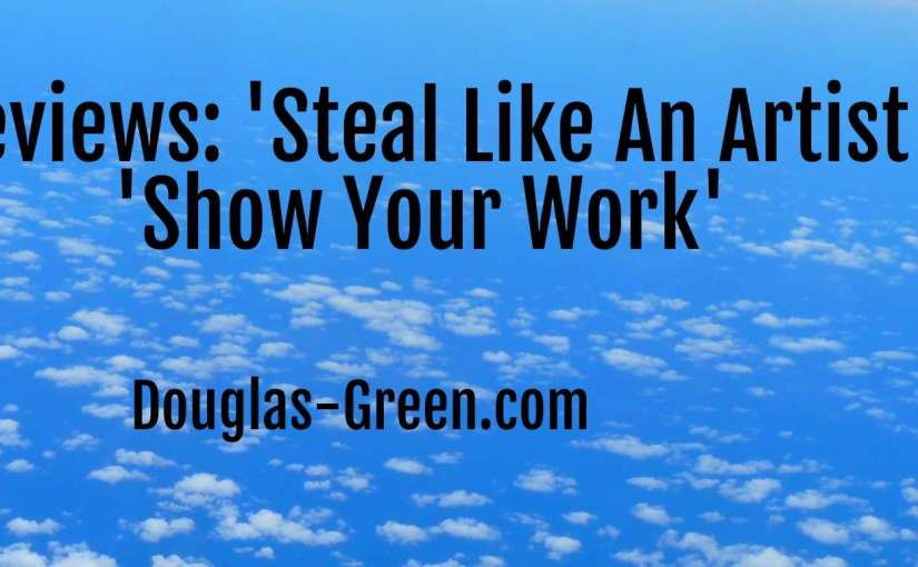 Book Reviews: 'Steal Like An Artist' and 'Show Your Work'
