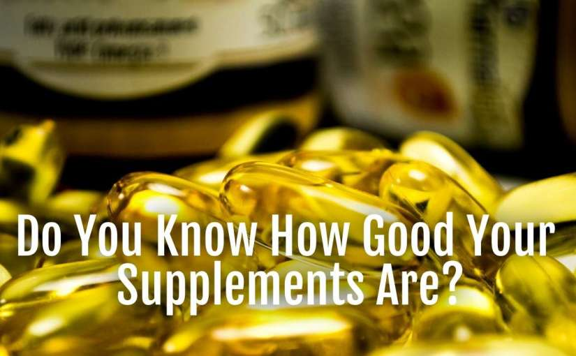 Do You Know How Good Your Supplements Are?