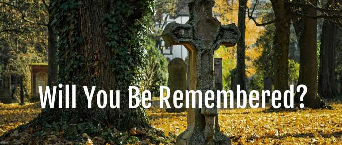 will you be remembered