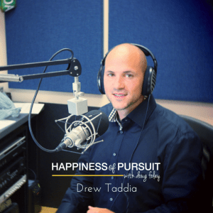 Drew Taddia on The Happiness of Pursuit Podcast