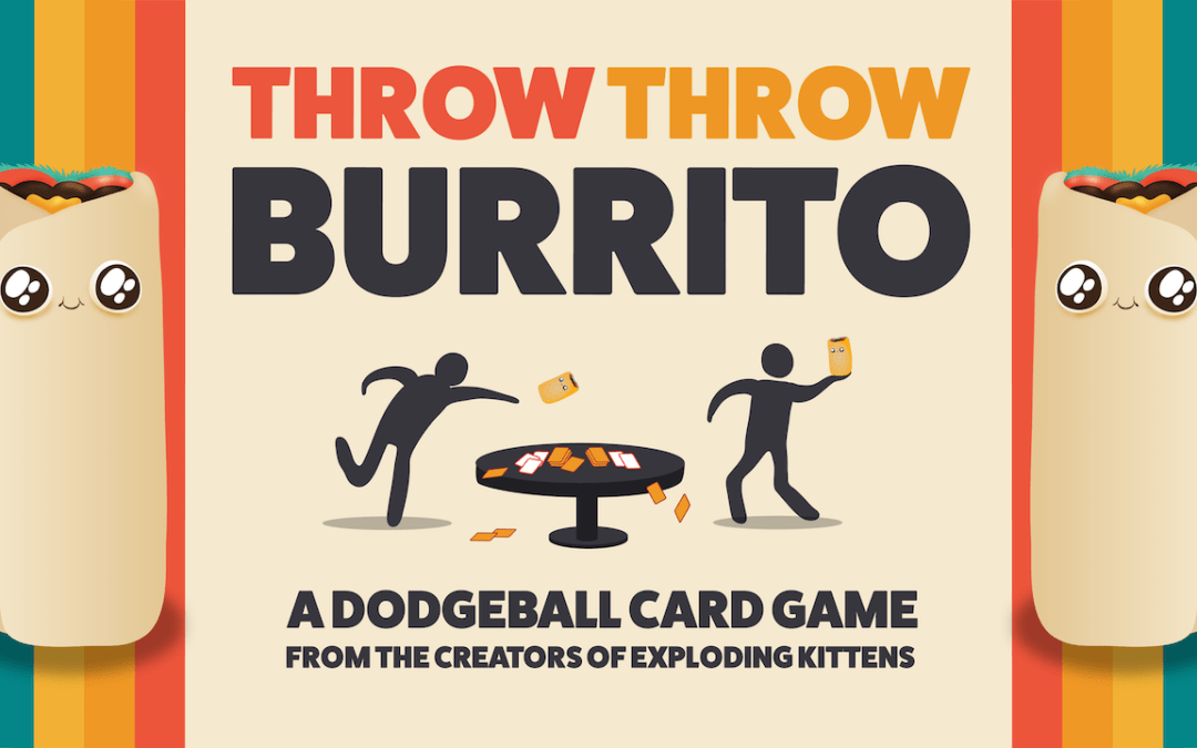Throw Throw Burrito, A Hilarious Dodgeball Card Game From the Guys Who Created 'Exploding Kittens'