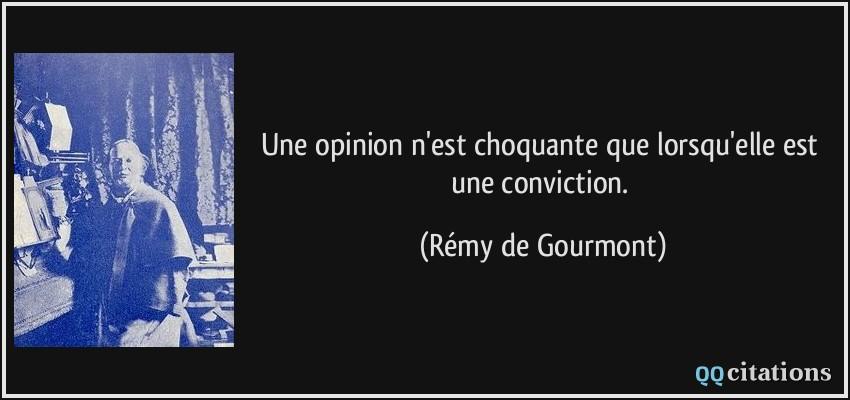 quote-une-opinion-n-est-choquante-que-lorsqu-elle-est-une-conviction-remy-de-gourmont-140007