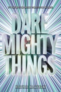Cover for Dare Mighty Things by Heather Kaczynski